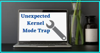 Unexpected kernel Mode Trap