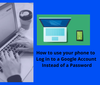 use your phone to Log in to a Google Account Instead of a Password