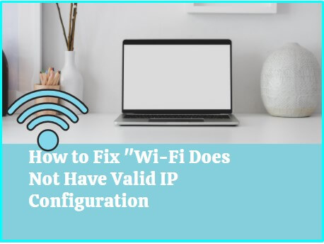 WiFi Doesn't have a valid IP configuration