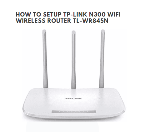 configure and setup TP-link N300 WiFi Wireless Router TL-WR845N