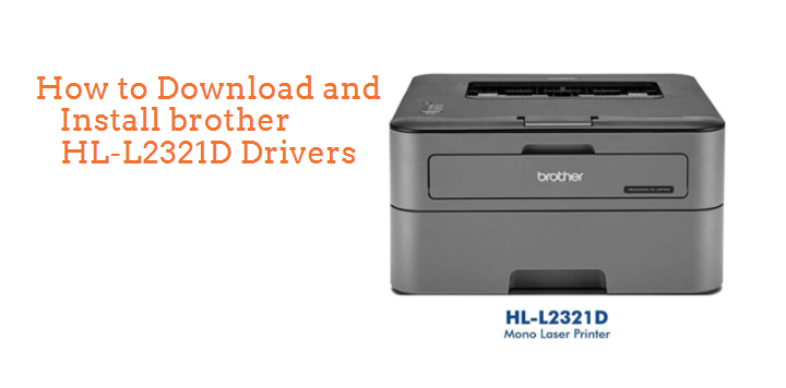 How to Download and Install brother HL-L2321D Drivers