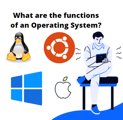 What are the functions of an Operating System