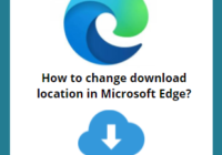 How to change download location in Microsoft Edge browser