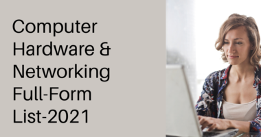 Computer Hardware & Networking Full-Form List-2021