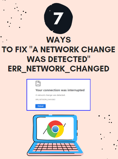 Fix A Network Change was detected ERRNETWORK CHANGED