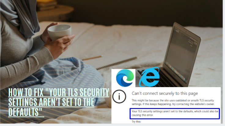 your TLS security settings aren't set to the defaults