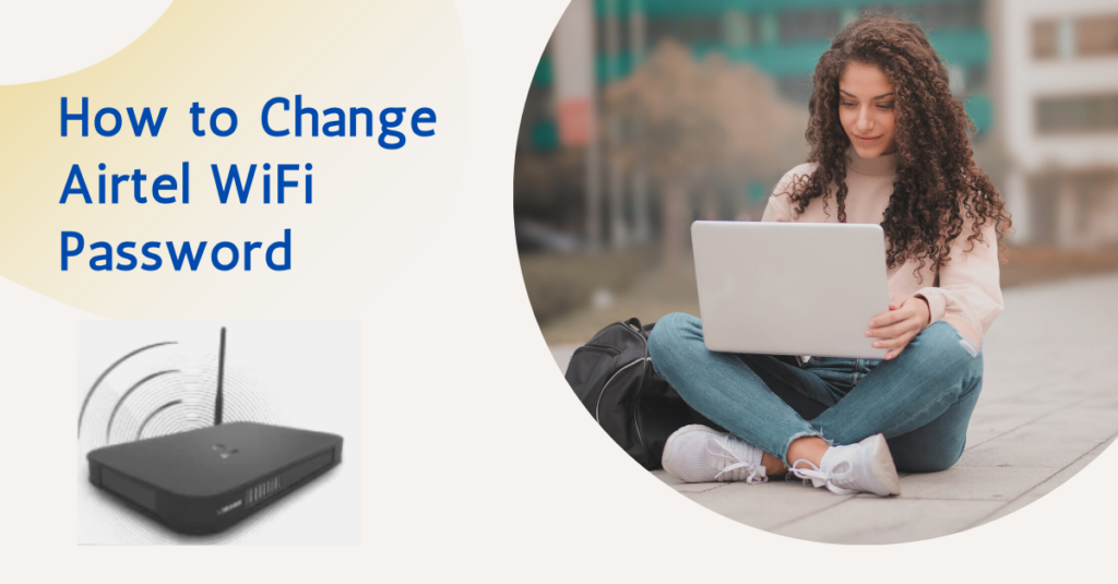 How to change the Airtel WiFi password