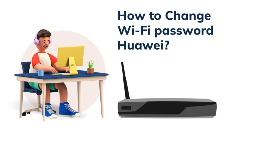 How to Change Wi-Fi password Huawei